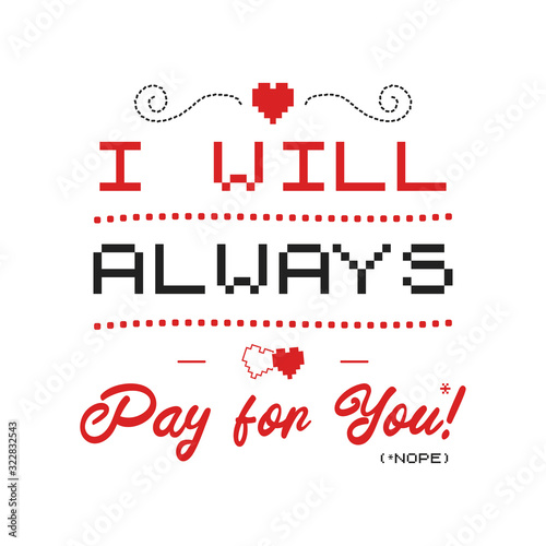 Funny Sarcastic Valentines Day typography logo emblem. I will always pay for you (nope) quote. Holiday print for t-shirt, poster, card and sticker. Stock design isolated