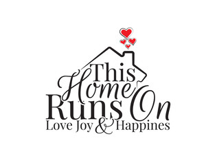 Fototapeta Do jadalni This home runs on love, joy and happiness, vector. Wording design is shape of a house, lettering. Beautiful family quotes. Wall art, artwork, wall decals isolated on white background, poster design