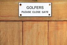 Golfers Please Close Gate Sign...