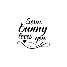 Some Bunny Loves You. Lettering.  Happy Easter Quote. Ink Illustration. Isolated On White Background.