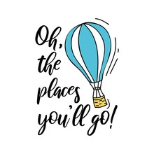 Oh The Places You Will Go Summer Travel Card Or Print Vector Illustration. Blue Balloon With Basket Flying In Sky Flat Style Design. Journey Around The World Concept. Isolated On White Background