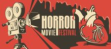 Vector Poster For A Horror Movie Festival. Illustration With An Old Movie Projector And Bloody Human Heart. Scary Cinema. Horror Film Night. Suitable For Banner, Flyer, Billboard, Tickets, Web Design