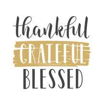 Vector Illustration. Handwritten Lettering Of Thankful, Grateful, Blessed. Template For Banner, Postcard, Poster, Print, Sticker Or Web Product. Objects Isolated On White Background.