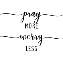 Pray More Worry Less - Slogan....