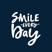 Smile Every Day. Vector Callig...