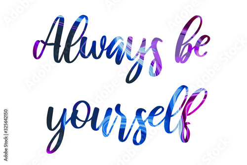 Photo Always be yourself Colorful isolated vector saying