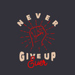 Never give up ever quote slogan typography