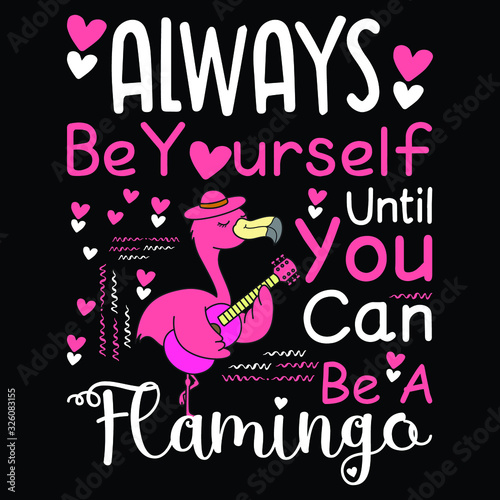 Always Be yourself Until You Can Be A Flamingo- Flamingo T Shirt Design - Flamin Canvas Print