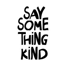 Say Something Kind. Motivation Quote. Cute Hand Drawn Lettering In Modern Scandinavian Style. Isolated On White Background. Vector Stock Illustration.