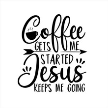 Coffee Gets Me Started Jesus K...