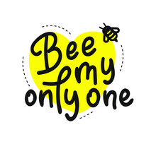 Be My Only One. Hand Written Calligraphy Card, Banner Or Poster Graphic Design. Lettering Vector Element With Bee. Stock Illustration Isolated On White Background.
