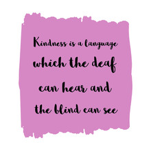Kindness Is A Language Which The Deaf Can Hear And The Blind Can See. Colorful Shape. Vector Quote