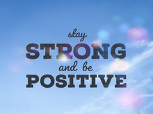 Stay Strong And Be Positive Word On Blue Sky Colorful Bokeh Background