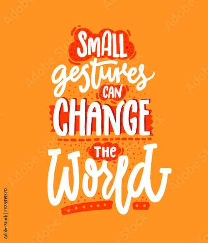 Small gestures can change the world. Kindness quote, inspiration saying. Positive motivational slogan for school posters