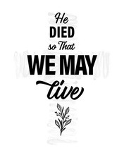 He Died, So That We May Live -...