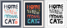 A Set Of Posters With A Frame. Hand Lettering. Words Home Is Where Your Cat Is. Design Poster For Cat Lovers. Rectangular Shape. Color Vector Illustration. Ready For Print. Different Color Options