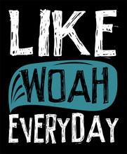 Like Woah Everyday ,trendy Typ...