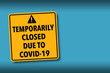 Temporarily Closed Due to COVID-19 warning sign