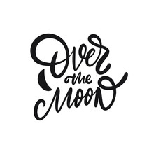 Over The Moon. Hand Drawn Motivation Lettering Phrase. Black Ink. Vector Illustration. Isolated On White Background.