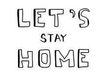 Let's Stay Home Card. Corona Virus 2019 - NCOV. Vector Outline Lettering. Ink Illustration. Modern Brush Calligraphy.