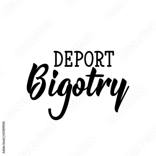 Deport bigotry. Lettering. calligraphy vector. Ink illustration. Wallpaper Mural