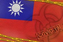 Taiwan Flag And Covid-19 Biohazard Symbol With Quarantine Orange Tape And Stamp. Coronavirus Or 2019-nCov Virus Concept