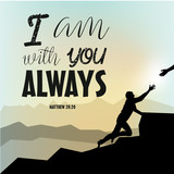 Mounth background with tired man. I am with you ALWAYS. Christian poster. Verse. Card. Scripture print. Bible quote. Graphic vector.