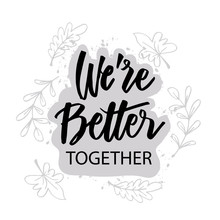 We Are Better Together. Motivational Quote.