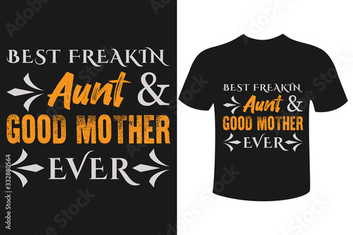 Photo Best freak in aunt and good mother ever mother's day t shirt design