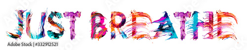 Fotografia, Obraz JUST BREATHE brush typography banner with colorful letters illustration concept