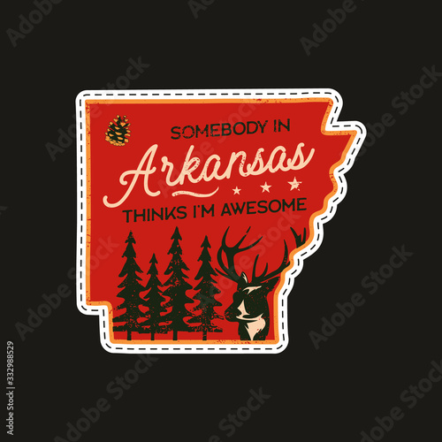 Obraz Vintage Arkansas camp patch logo, wild life badge. Someone in Arkansas Thinks I'm Awesome quote. Hand drawn sticker design. Travel expedition, outdoor wanderlust emblem with deer. Stock vector. - fototapety do salonu