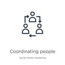 Coordinating People Icon. Thin Linear Coordinating People Outline Icon Isolated On White Background From Social Collection. Line Vector Sign, Symbol For Web And Mobile