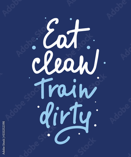 Vector poster with hand drawn unique lettering design element for wall art, decoration, t-shirt prints. Eat clean, Train dirty. Gym motivational and inspirational quote, handwritten typography.