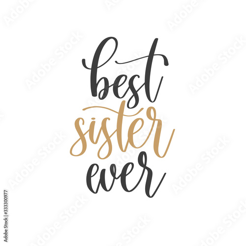 Fotografie, Tablou best sister ever - hand lettering inscription text positive quote, motivation an