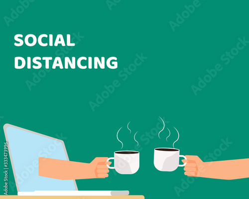 Social Distancing with COVID-19 crisis concept: There are two hands from laptop hold cup of hot coffee for celebrate together. Protect corona virus. Cartoon vector style for your design. Wall mural