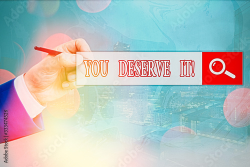 Photo Conceptual hand writing showing You Deserve It
