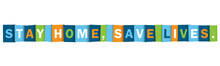 STAY HOME, SAVE LIVES! Colorful Vector Typography Banner