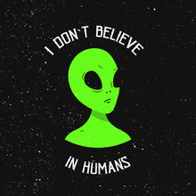 I Don T Believe In Humans. Green Alien Face. Vector