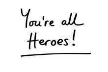 Youre All Heroes!