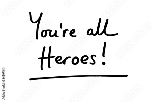 Photo Youre all Heroes!