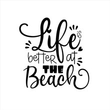 Life Is Better At The Beach- Calligraphy Good For Poster Banner, Textile Print.
