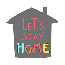 Hand Drawn Vector Illustration With Lettering Quote Let's Stay Home
