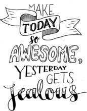 Make Today So Awesome Yesterda...
