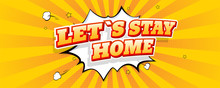 Stay Home. Lettering In Comic Style With Expressive Text. Vintage Pop Art Poster On Yellow Dotted Background. Cartoon Explosion Comic Speech Bubble On Background With Rays. Vector Illustration