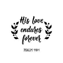 His Love Endures Forever. Bible Lettering. Calligraphy Vector. Ink Illustration.