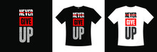 Never Give Up Typography T-shi...