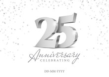 Anniversary 25. Silver 3d Numbers. Poster Template For Celebrating 25th Anniversary Event Party. Vector Illustration