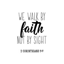 We Walk By Faith Not By Sight. Bible Lettering. Calligraphy Vector. Ink Illustration.