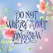 Flower Design Hand Drawn Bible Quote Lettering Design - Do Not Worry About Tomorrow - Square Design.