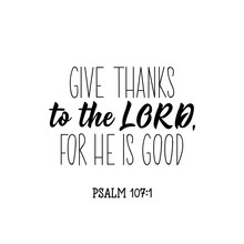 Give Thanks To The Lord For He Is Good. Bible Lettering. Calligraphy Vector. Ink Illustration.